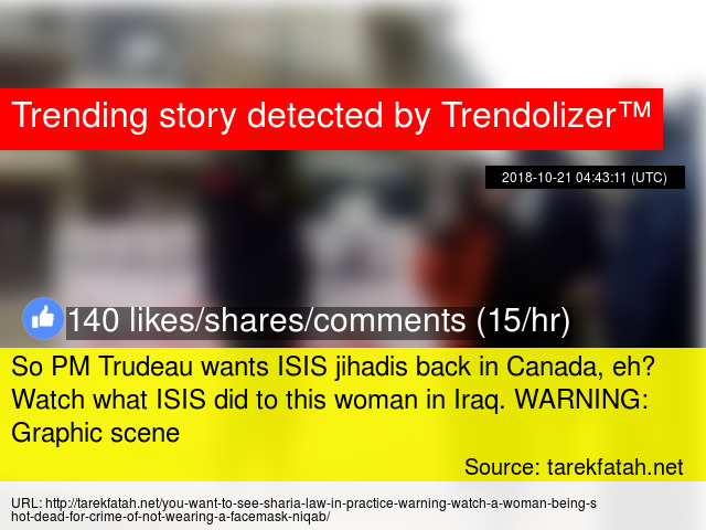 So PM Trudeau wants ISIS jihadis back in Canada, eh? Watch what ISIS